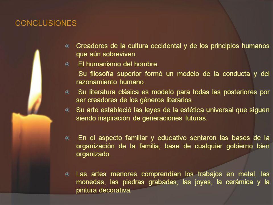 CONCLUSIONES Creadores de la cultura occidental y de los principios humanos que aún sobreviven.