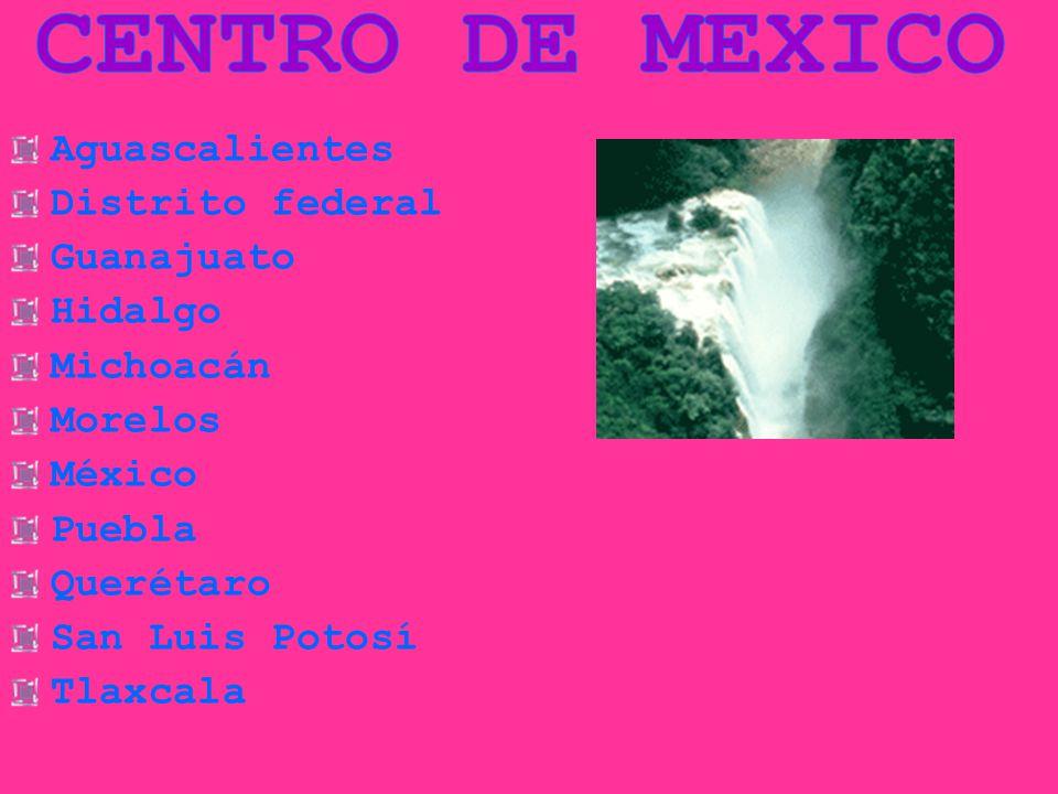 Aguascalientes Distrito federal Guanajuato Hidalgo Michoacán Morelos México Puebla Querétaro San Luis Potosí Tlaxcala