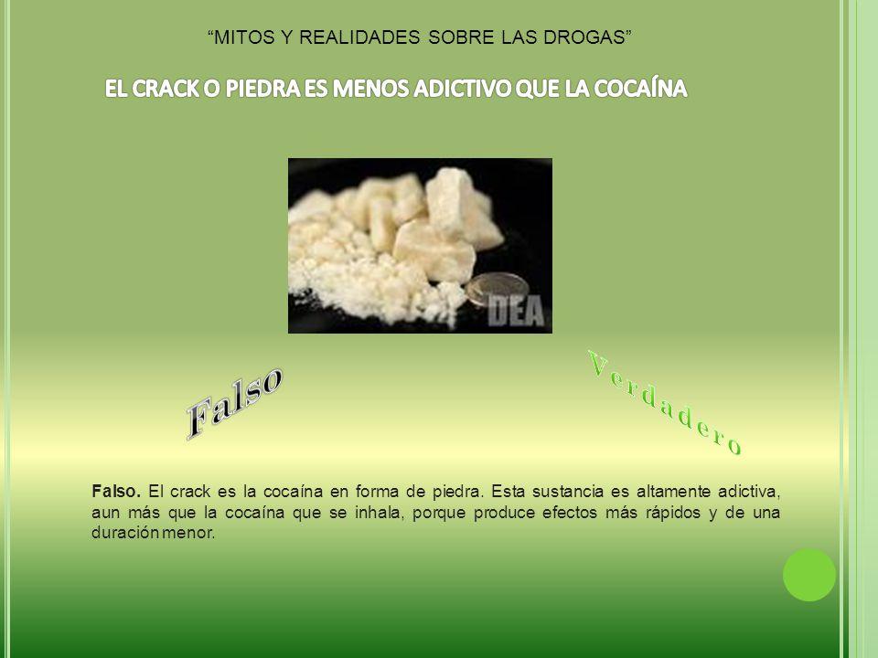 Falso.El crack es la cocaína en forma de piedra.