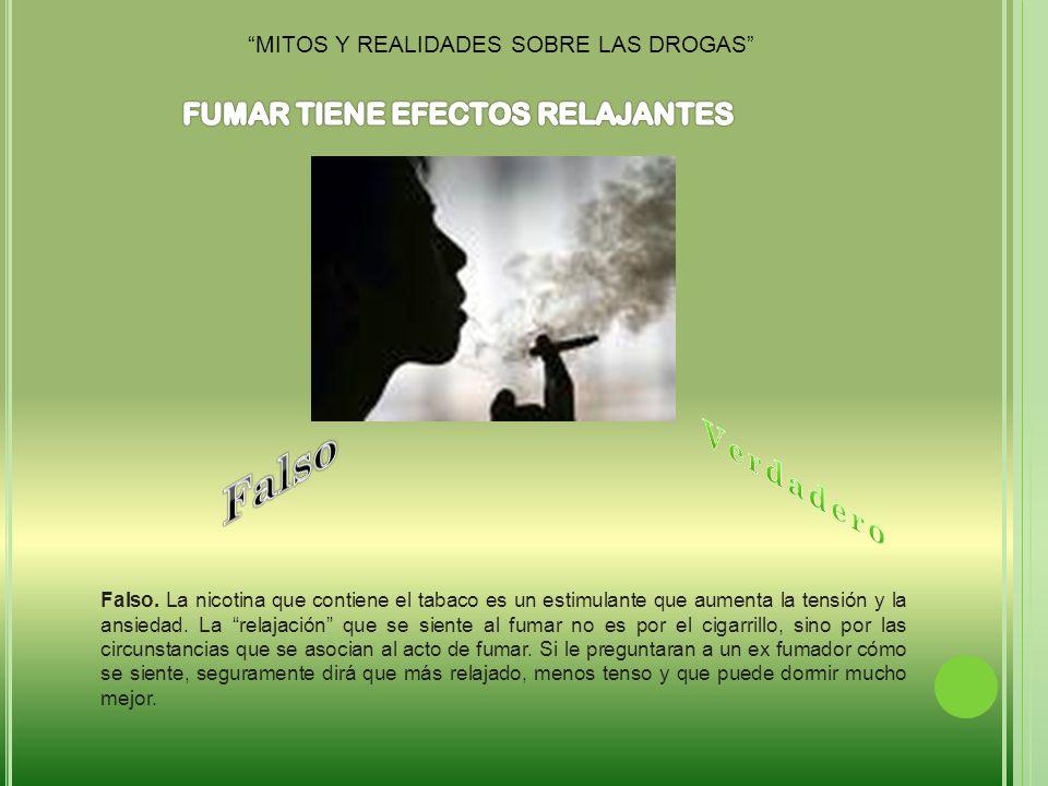 Falso.La nicotina que contiene el tabaco es un estimulante que aumenta la tensión y la ansiedad.