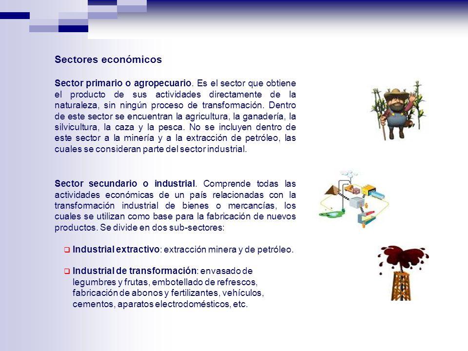 Sectores económicos Sector primario o agropecuario. Es el sector que obtiene el producto de sus actividades directamente de la naturaleza, sin ningún