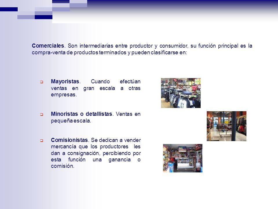 Comerciales. Son intermediarias entre productor y consumidor, su función principal es la compra-venta de productos terminados y pueden clasificarse en