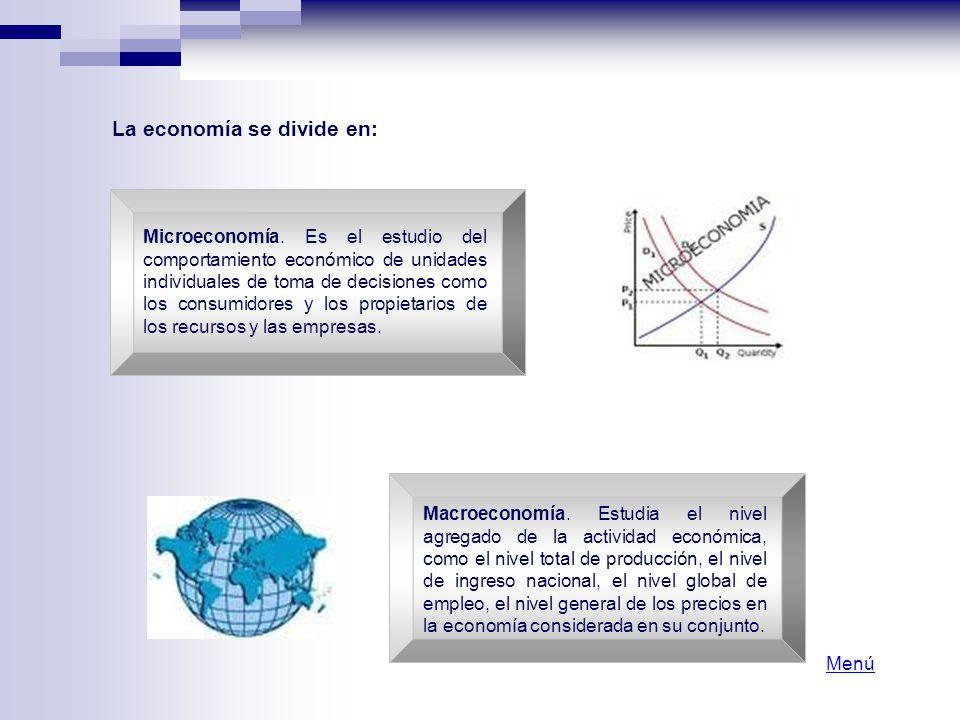 La economía se divide en: Macroeconomía. Estudia el nivel agregado de la actividad económica, como el nivel total de producción, el nivel de ingreso n