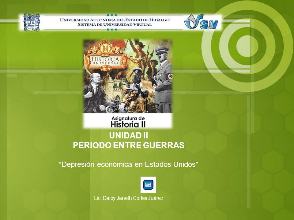 UNIDAD II PERIODO ENTRE GUERRAS Depresión económica en Estados Unidos Lic. Daicy Janeth Cortes Juárez