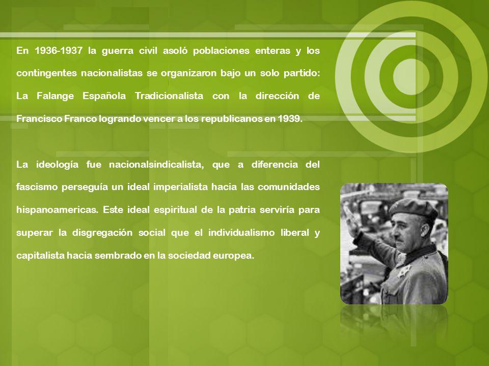 En 1936-1937 la guerra civil asoló poblaciones enteras y los contingentes nacionalistas se organizaron bajo un solo partido: La Falange Española Tradi
