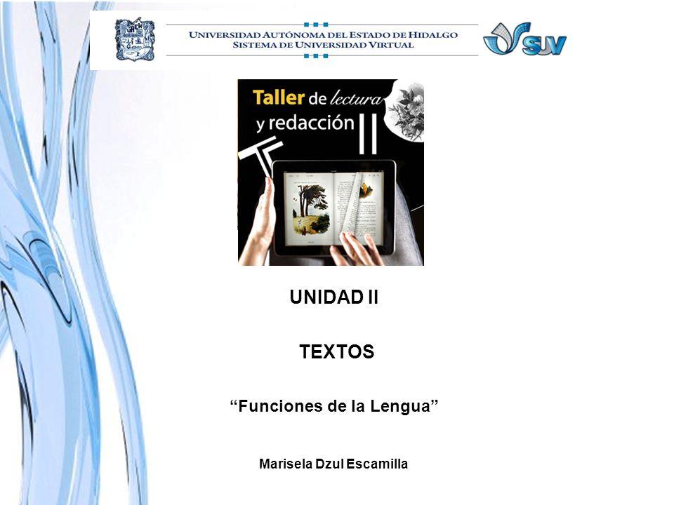 UNIDAD II TEXTOS Funciones de la Lengua Marisela Dzul Escamilla