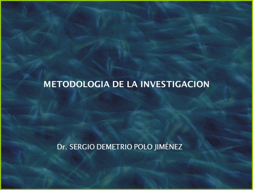 METODOLOGIA DE LA INVESTIGACION Dr. SERGIO DEMETRIO POLO JIMÉNEZ