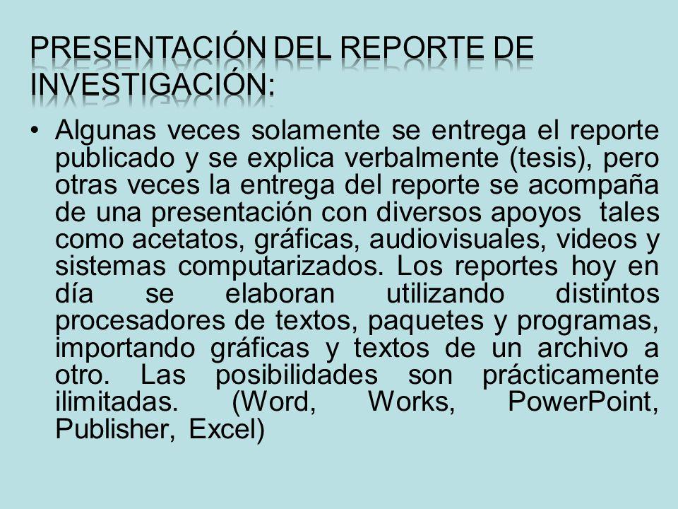 Algunas veces solamente se entrega el reporte publicado y se explica verbalmente (tesis), pero otras veces la entrega del reporte se acompaña de una p