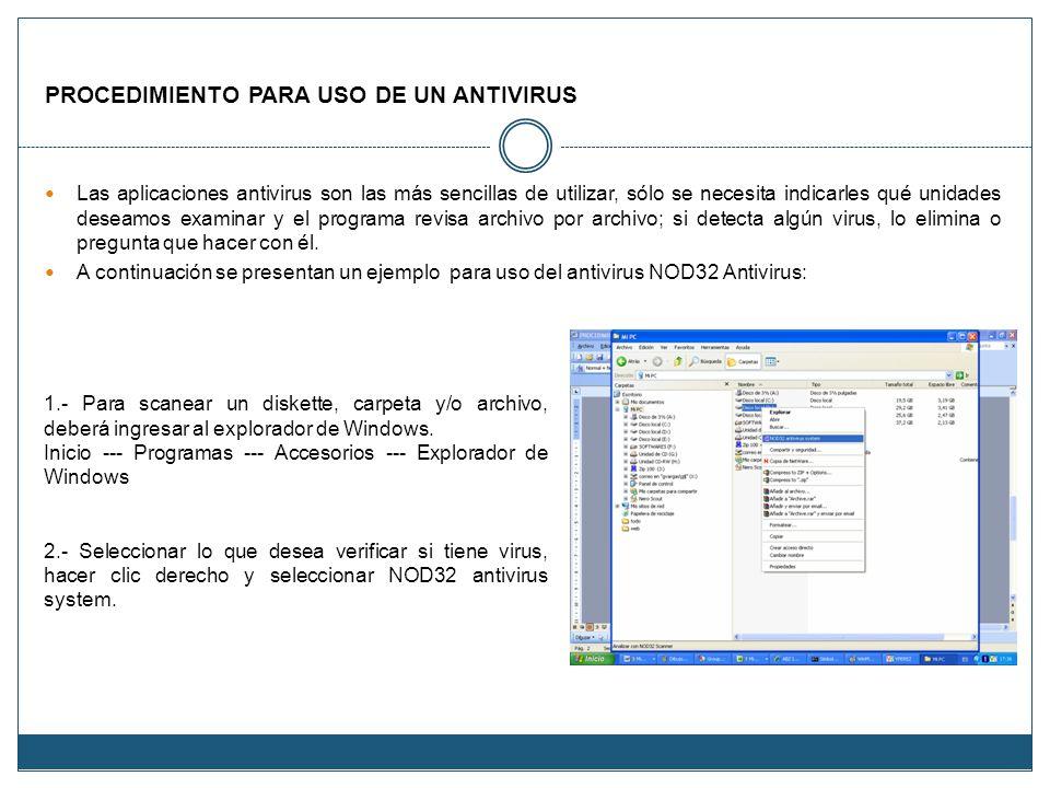 PROCEDIMIENTO PARA USO DE UN ANTIVIRUS Las aplicaciones antivirus son las más sencillas de utilizar, sólo se necesita indicarles qué unidades deseamos