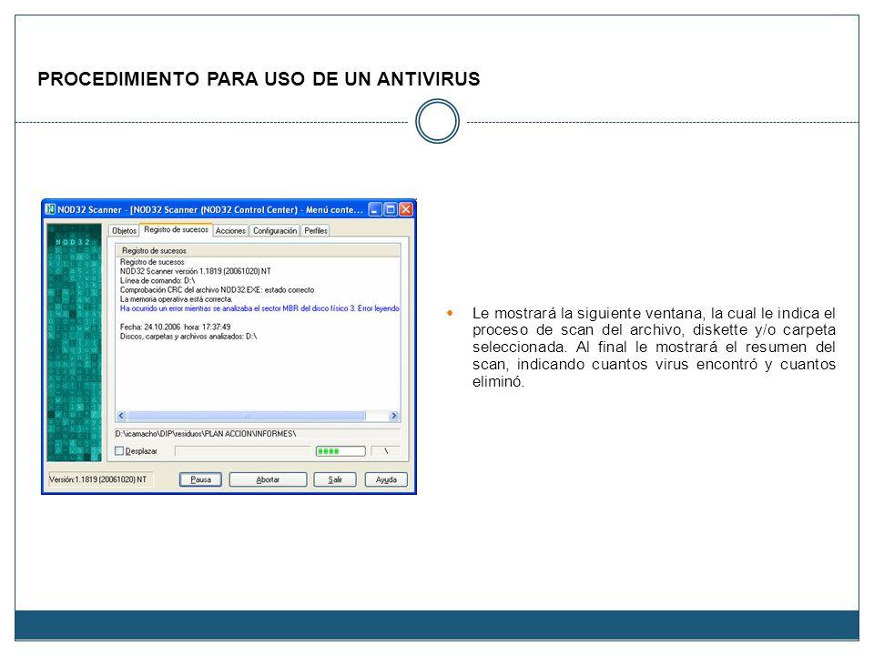 PROCEDIMIENTO PARA USO DE UN ANTIVIRUS Le mostrará la siguiente ventana, la cual le indica el proceso de scan del archivo, diskette y/o carpeta selecc