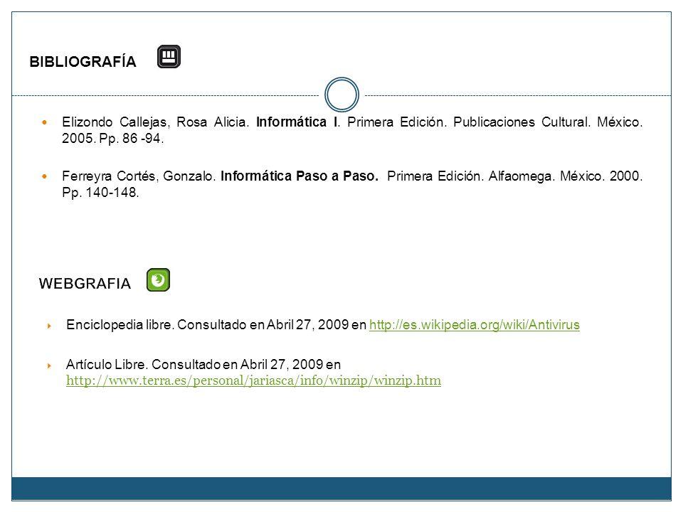 BIBLIOGRAFÍA Elizondo Callejas, Rosa Alicia. Informática I. Primera Edición. Publicaciones Cultural. México. 2005. Pp. 86 -94. Ferreyra Cortés, Gonzal