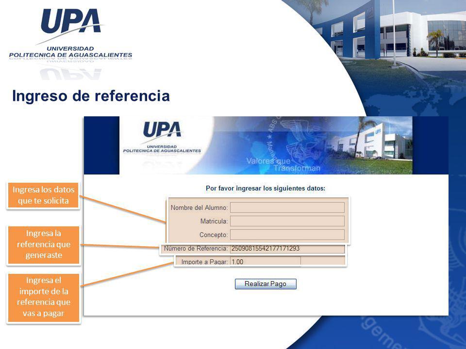 Ingreso de referencia Ingresa los datos que te solicita Ingresa la referencia que generaste Ingresa el importe de la referencia que vas a pagar