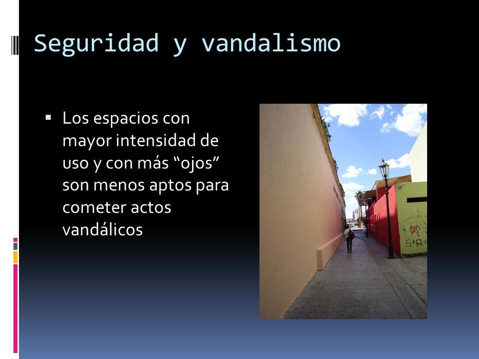 Seguridad y vandalismo Los espacios con mayor intensidad de uso y con más ojos son menos aptos para cometer actos vandálicos