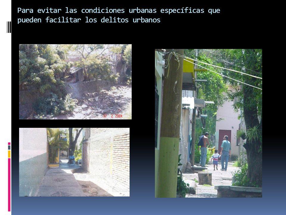 Para evitar las condiciones urbanas específicas que pueden facilitar los delitos urbanos