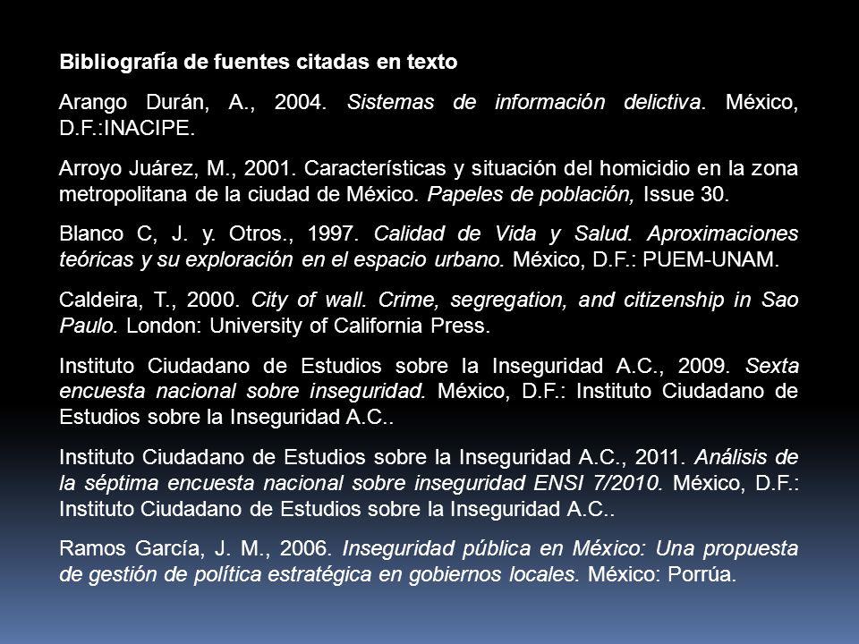 Bibliografía de fuentes citadas en texto Arango Durán, A., 2004. Sistemas de información delictiva. México, D.F.:INACIPE. Arroyo Juárez, M., 2001. Car