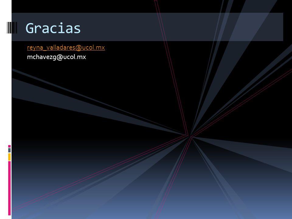 reyna_valladares@ucol.mx mchavezg@ucol.mx Gracias