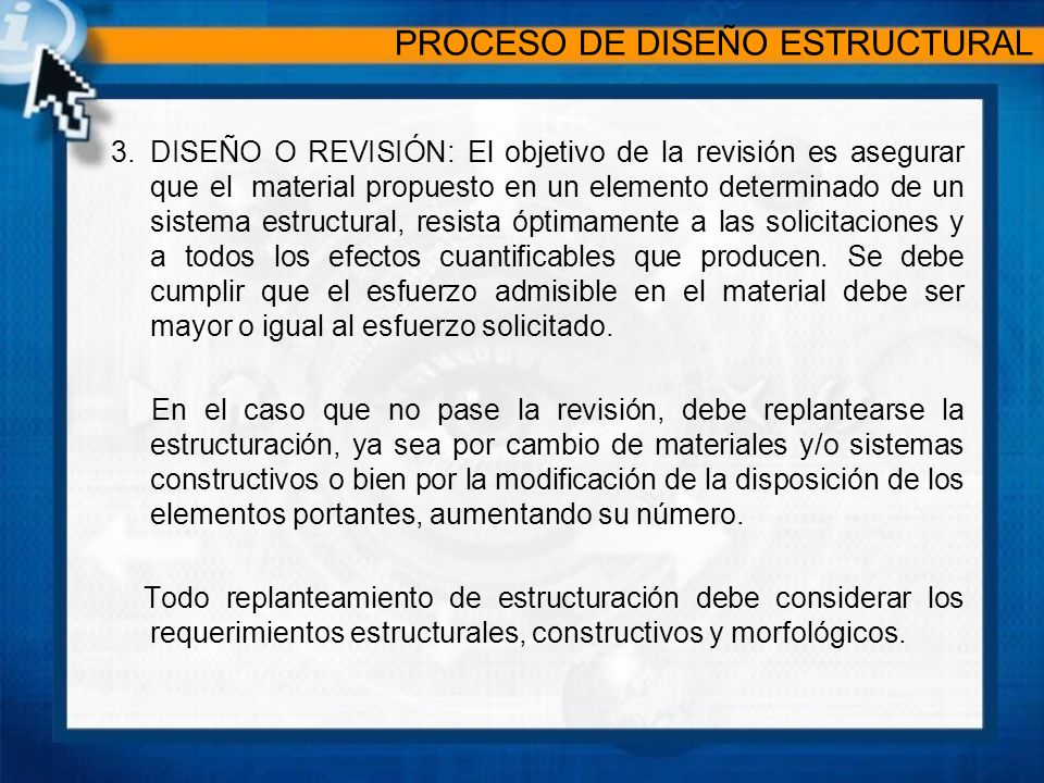 3.DISEÑO O REVISIÓN: El objetivo de la revisión es asegurar que el material propuesto en un elemento determinado de un sistema estructural, resista óp