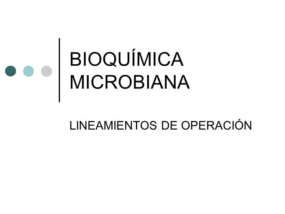 BIOQUÍMICA MICROBIANA LINEAMIENTOS DE OPERACIÓN