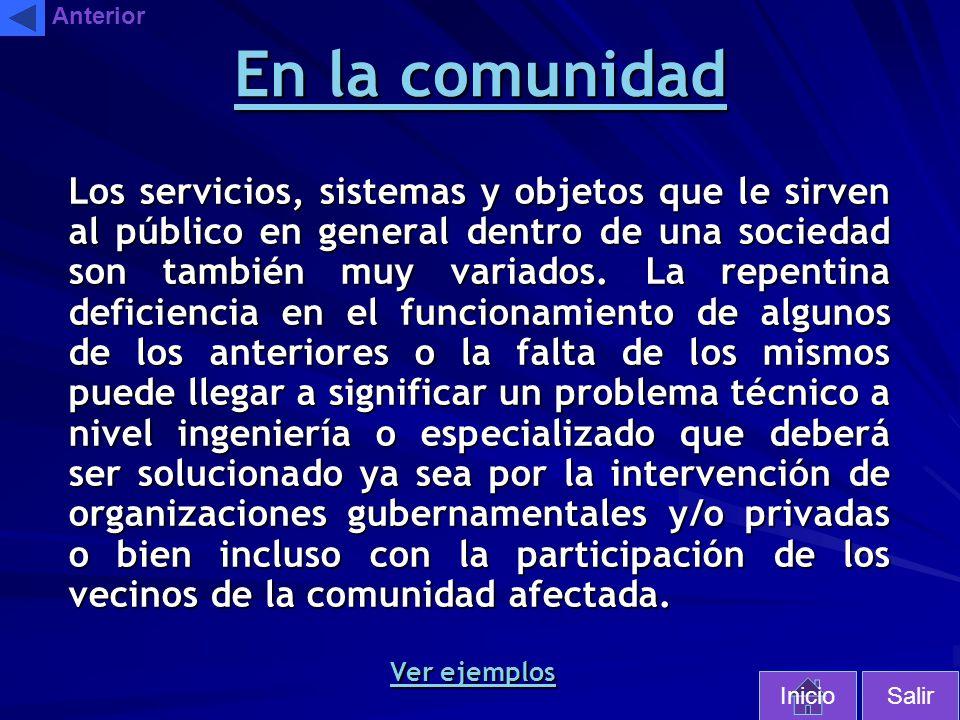 En la comunidad Los servicios, sistemas y objetos que le sirven al público en general dentro de una sociedad son también muy variados. La repentina de
