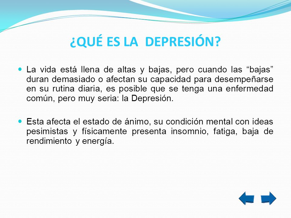 TRATAMIENTO DE LA DEPRESIÓN Fármacos antidepresivos Psicoterapias Tratamiento de factores agregados (menopausia, andropausia, trastornos menstruales) Mejoría de la Calidad de Vida con cambios conductuales.