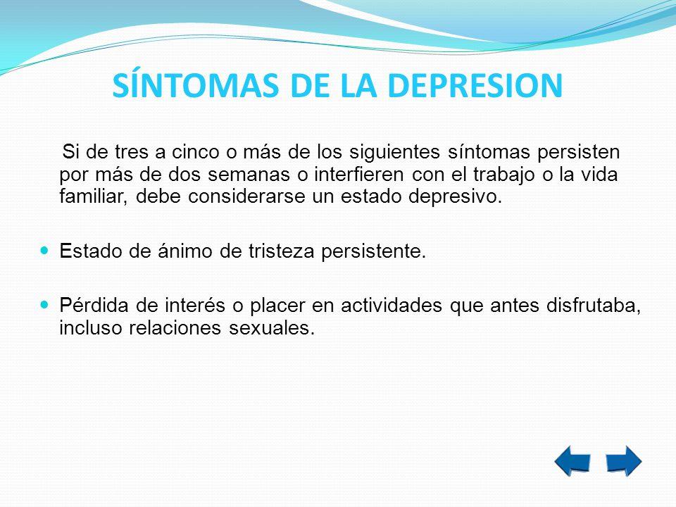 SÍNTOMAS DE LA DEPRESION Si de tres a cinco o más de los siguientes síntomas persisten por más de dos semanas o interfieren con el trabajo o la vida f