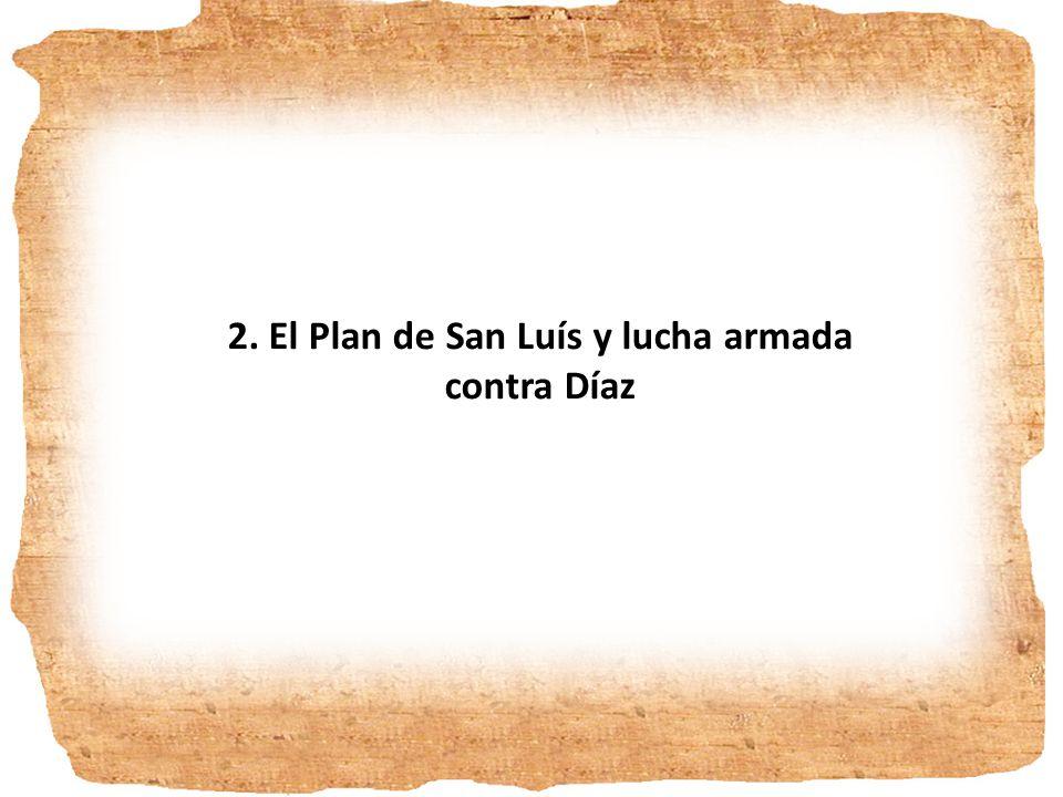EL PLAN DE SAN LUÍS Y LA LUCHA ARMADA CONTRA DÍAZ http://es.wikisource.org/wiki/Plan_de_San_Luis_Potos%C3%AD Documento promulgado por Francisco I.
