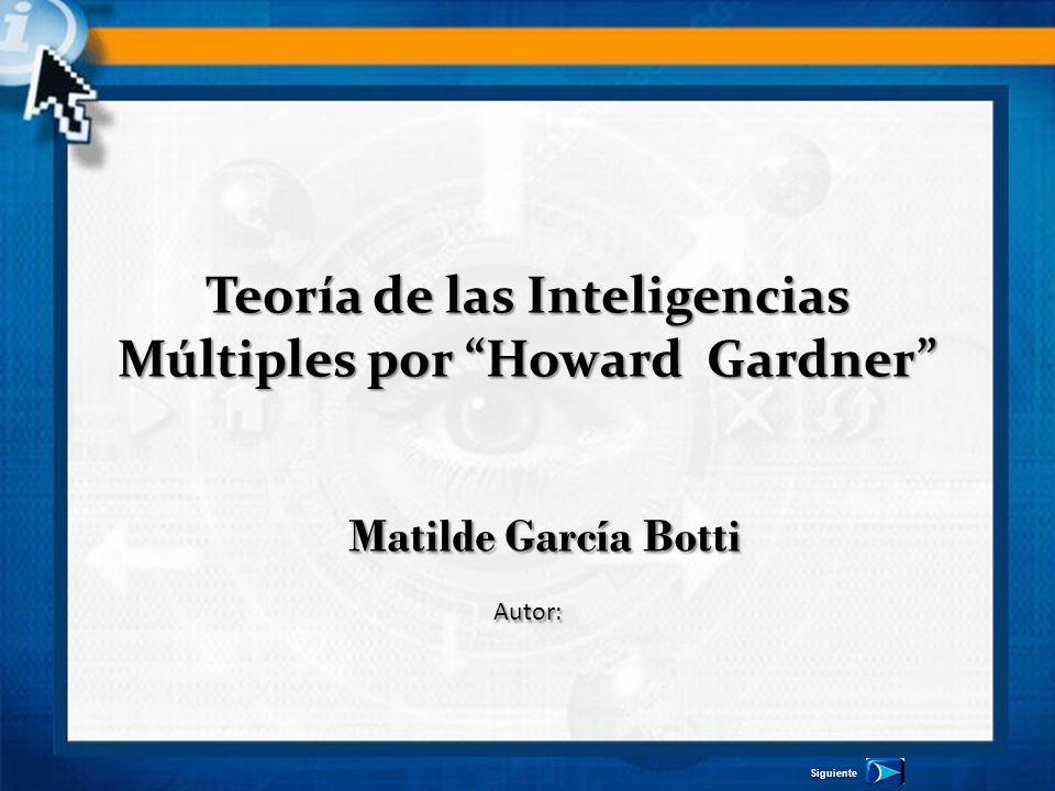 Teoría de las Inteligencias Múltiples por Howard Gardner Matilde García Botti Autor: Siguiente