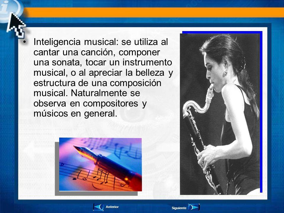 Inteligencia musical: se utiliza al cantar una canción, componer una sonata, tocar un instrumento musical, o al apreciar la belleza y estructura de un