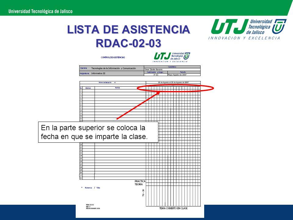 LISTA DE ASISTENCIA RDAC-02-03 En la parte superior se coloca la fecha en que se imparte la clase.