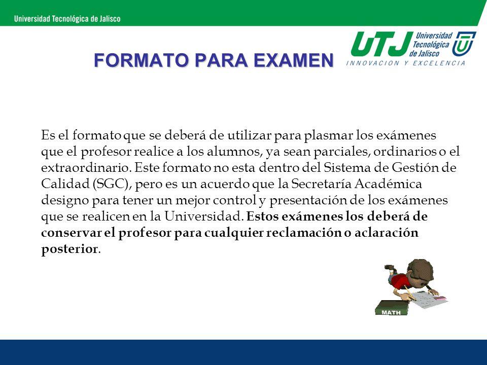 Es el formato que se deberá de utilizar para plasmar los exámenes que el profesor realice a los alumnos, ya sean parciales, ordinarios o el extraordin