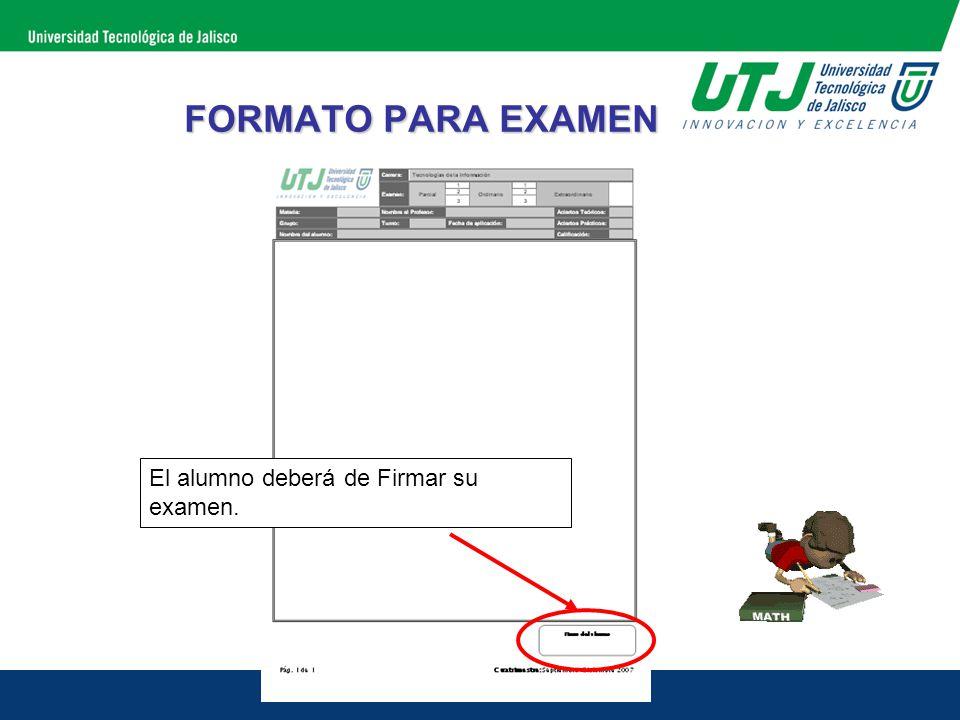 FORMATO PARA EXAMEN El alumno deberá de Firmar su examen.