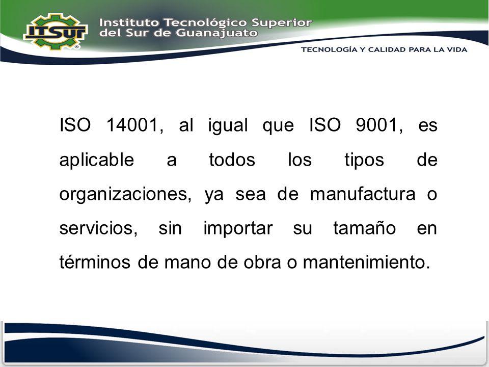 ISO 14001, al igual que ISO 9001, es aplicable a todos los tipos de organizaciones, ya sea de manufactura o servicios, sin importar su tamaño en térmi