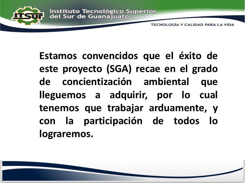 Estamos convencidos que el éxito de este proyecto (SGA) recae en el grado de concientización ambiental que lleguemos a adquirir, por lo cual tenemos q