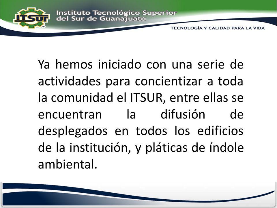 Ya hemos iniciado con una serie de actividades para concientizar a toda la comunidad el ITSUR, entre ellas se encuentran la difusión de desplegados en