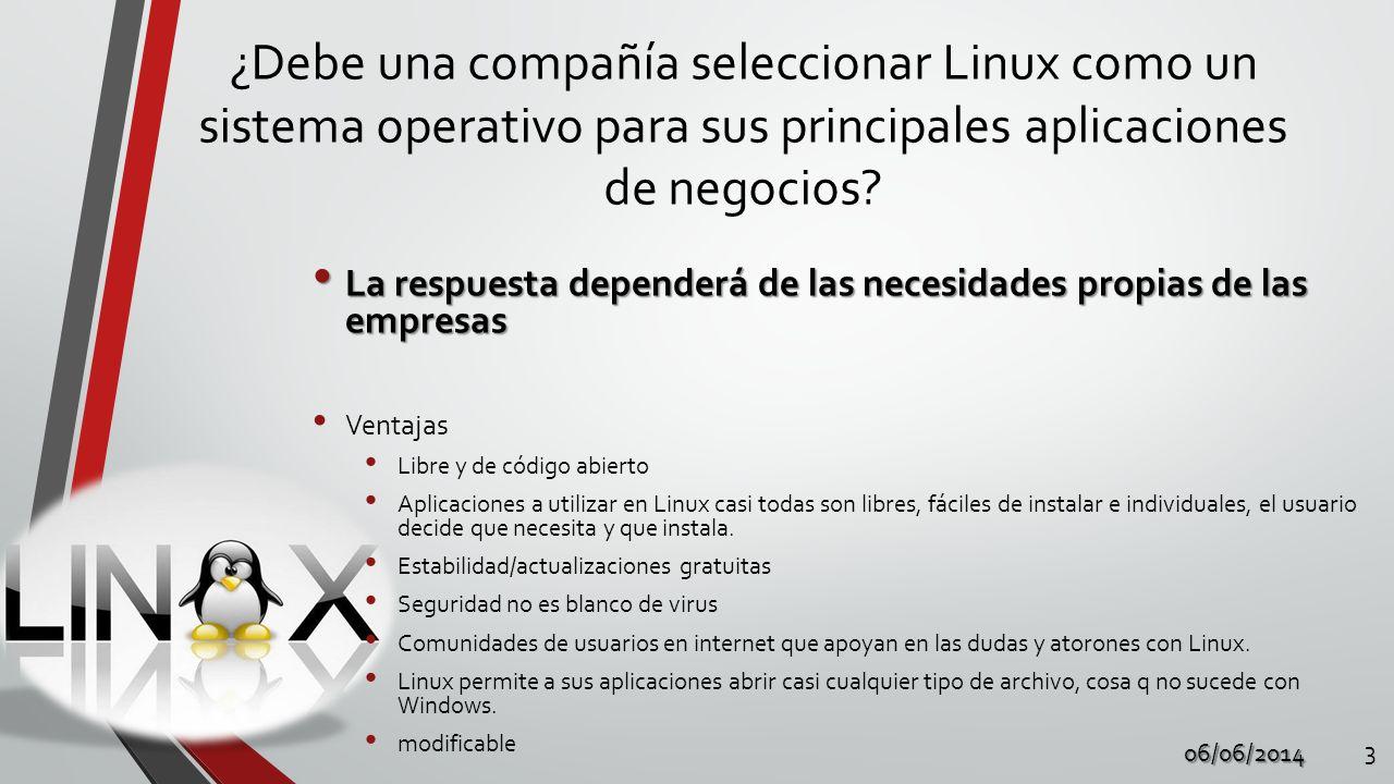 ¿Debe una compañía seleccionar Linux como un sistema operativo para sus principales aplicaciones de negocios? 06/06/2014 3 La respuesta dependerá de l