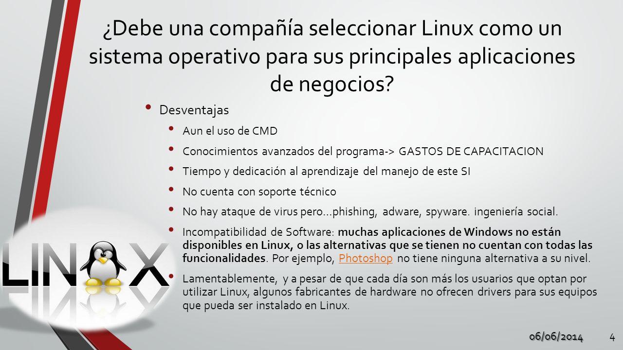 ¿Debe una compañía seleccionar Linux como un sistema operativo para sus principales aplicaciones de negocios? 06/06/2014 4 Desventajas Aun el uso de C