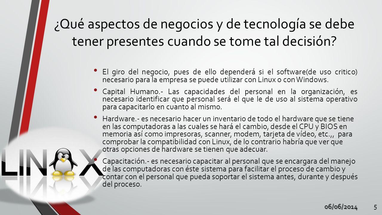 ¿Qué aspectos de negocios y de tecnología se debe tener presentes cuando se tome tal decisión? 06/06/2014 5 El giro del negocio, pues de ello depender
