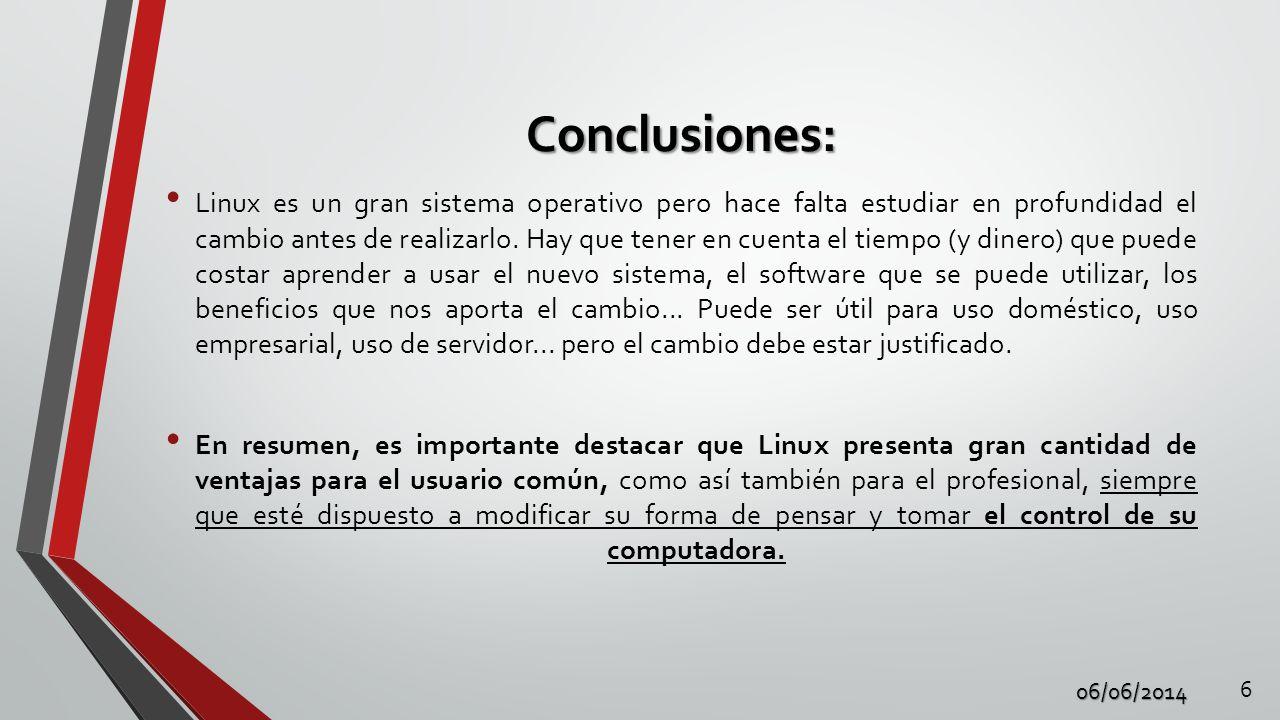 Conclusiones: Linux es un gran sistema operativo pero hace falta estudiar en profundidad el cambio antes de realizarlo. Hay que tener en cuenta el tie