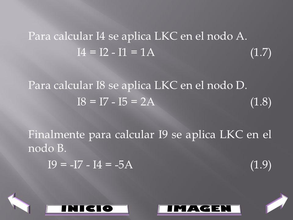Para calcular I4 se aplica LKC en el nodo A. I4 = I2 - I1 = 1A (1.7) Para calcular I8 se aplica LKC en el nodo D. I8 = I7 - I5 = 2A (1.8) Finalmente p