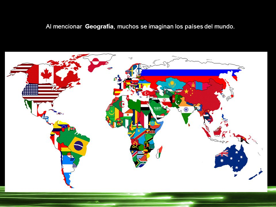 Al mencionar Geografía, muchos se imaginan los países del mundo.
