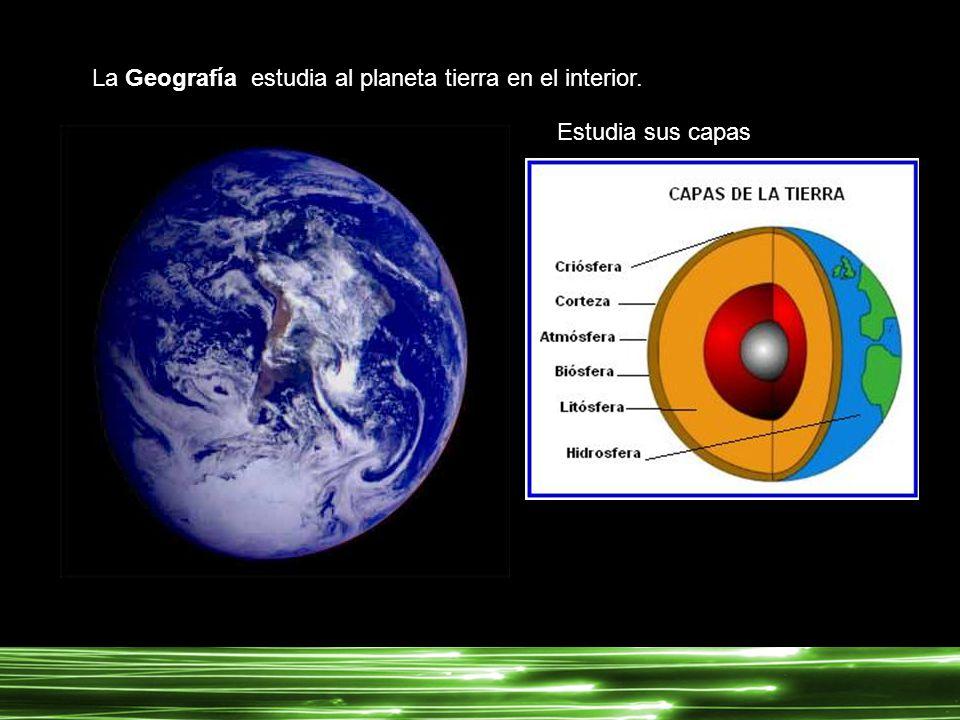 Y la Geografía al estudiar el interior del planeta, abarca su flora y su fauna.