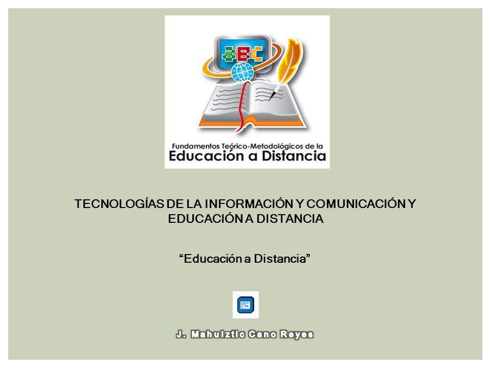TECNOLOGÍAS DE LA INFORMACIÓN Y COMUNICACIÓN Y EDUCACIÓN A DISTANCIA Educación a Distancia