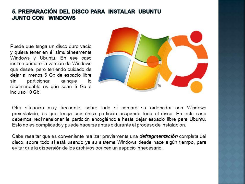 Puede que tenga un disco duro vacío y quiera tener en él simultáneamente Windows y Ubuntu. En ese caso instale primero la versión de Windows que desee