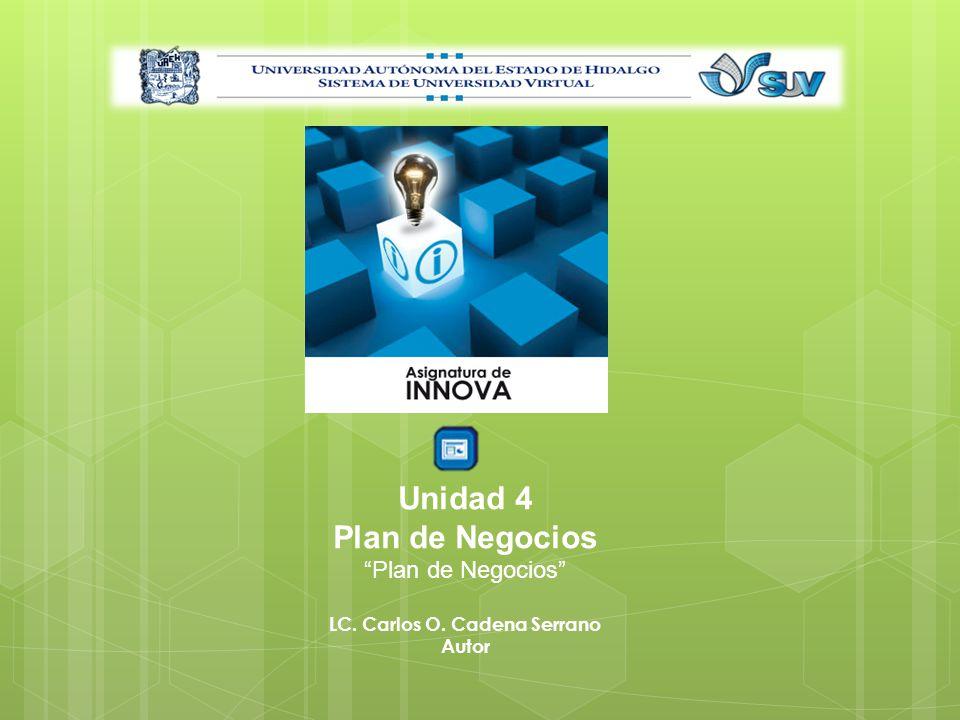 Unidad 4 Plan de Negocios LC. Carlos O. Cadena Serrano Autor