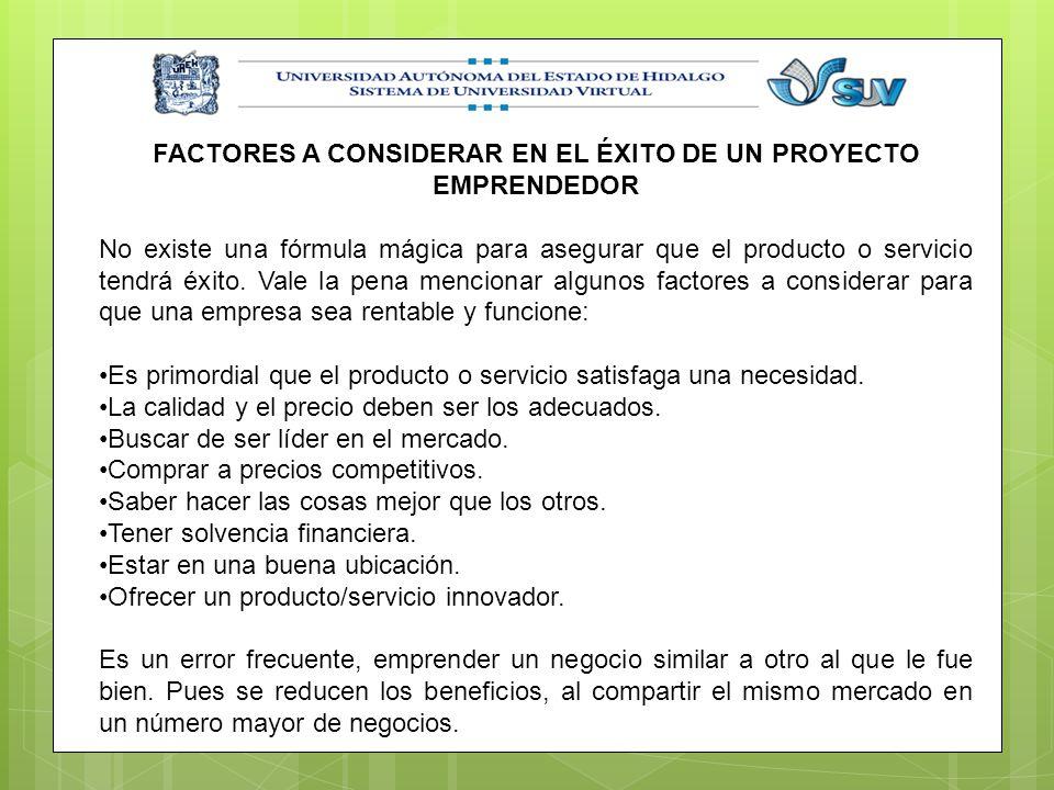 FACTORES A CONSIDERAR EN EL ÉXITO DE UN PROYECTO EMPRENDEDOR No existe una fórmula mágica para asegurar que el producto o servicio tendrá éxito. Vale