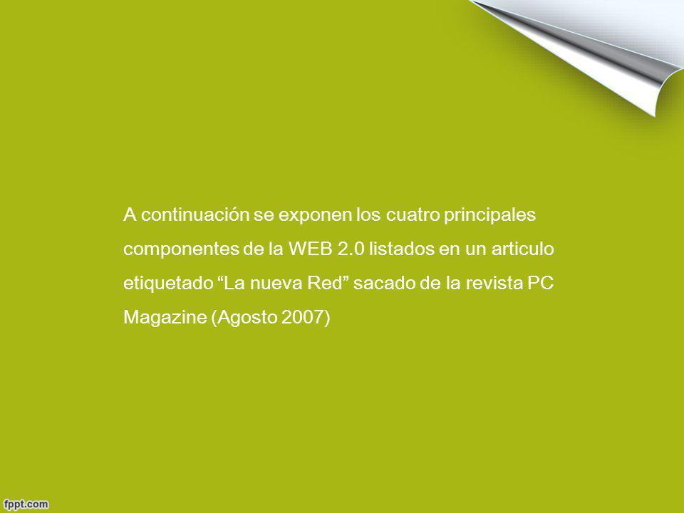 A continuación se exponen los cuatro principales componentes de la WEB 2.0 listados en un articulo etiquetado La nueva Red sacado de la revista PC Magazine (Agosto 2007)