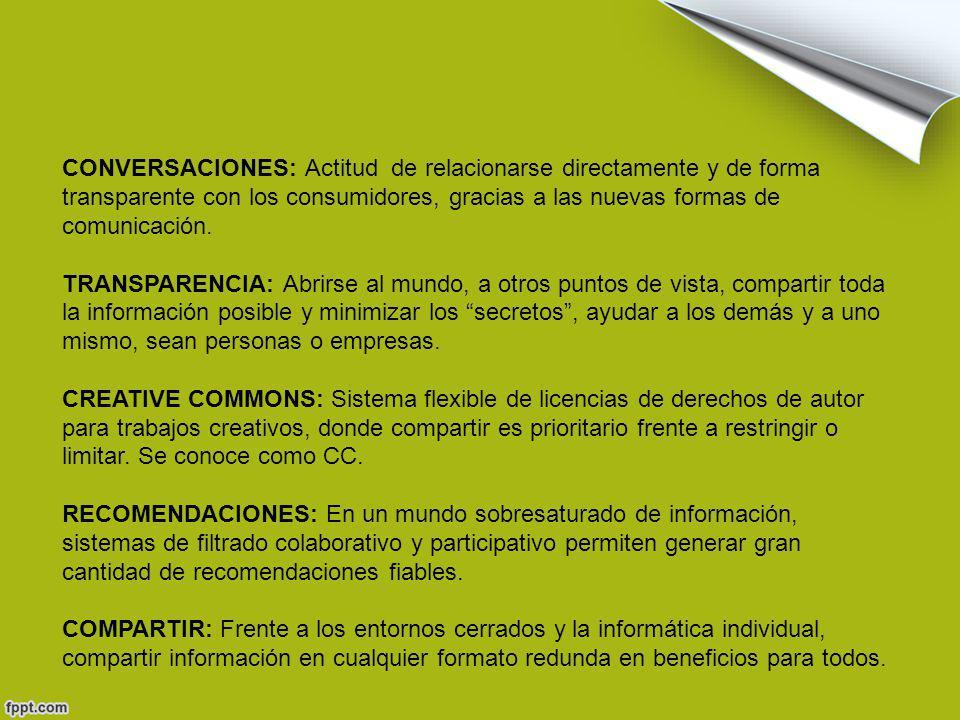 CONVERSACIONES: Actitud de relacionarse directamente y de forma transparente con los consumidores, gracias a las nuevas formas de comunicación.
