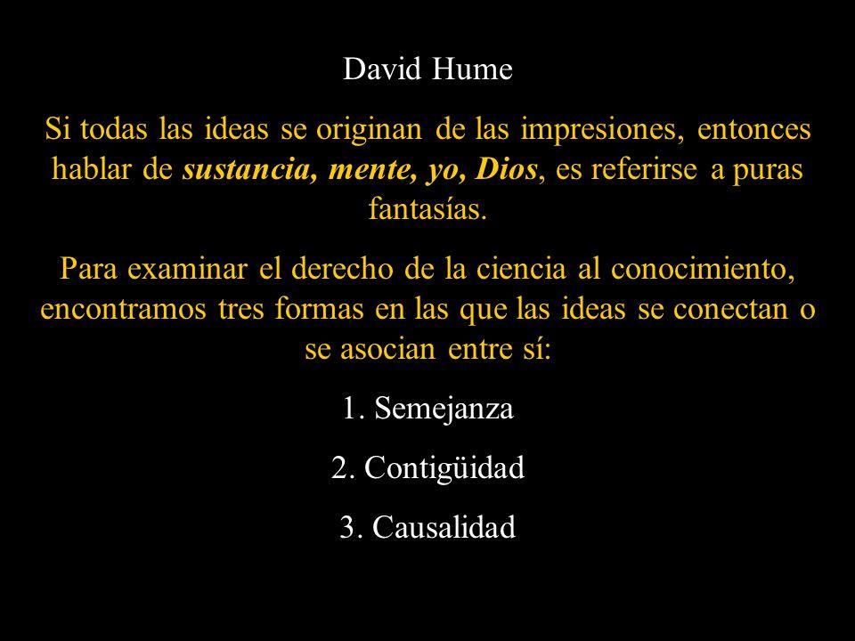 David Hume Si todas las ideas se originan de las impresiones, entonces hablar de sustancia, mente, yo, Dios, es referirse a puras fantasías. Para exam