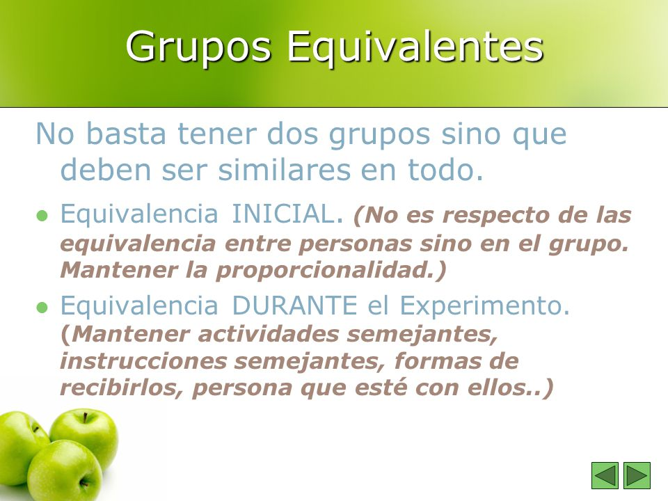Grupos Equivalentes No basta tener dos grupos sino que deben ser similares en todo. Equivalencia INICIAL. (No es respecto de las equivalencia entre pe