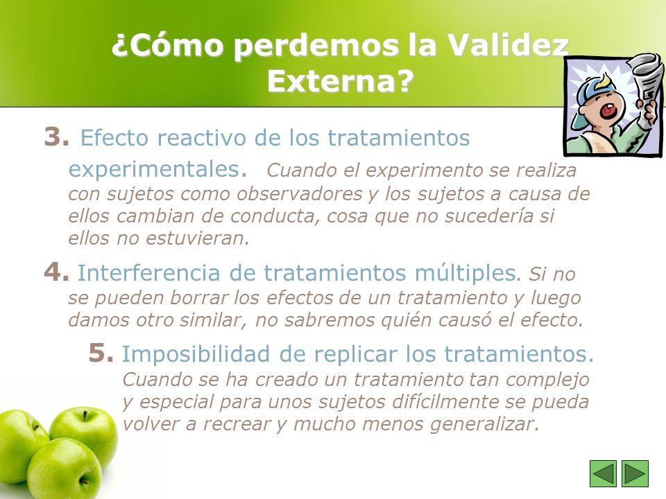 ¿Cómo perdemos la Validez Externa? 3. Efecto reactivo de los tratamientos experimentales. Cuando el experimento se realiza con sujetos como observador